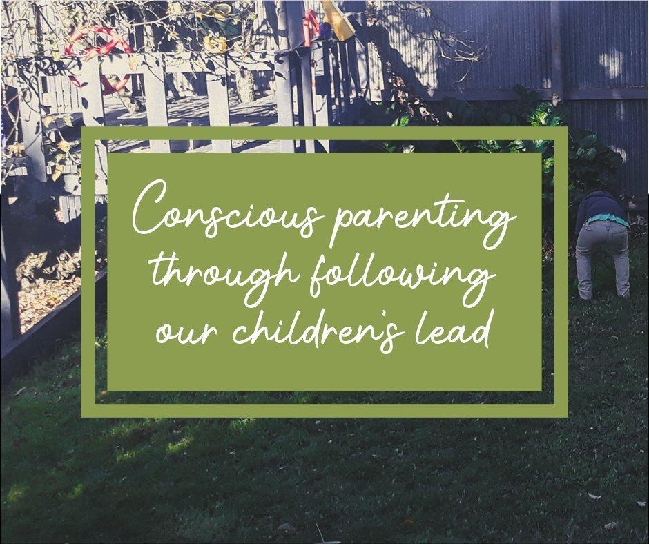Conscious parenting through following our children's lead